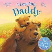 I Love You, Daddy: Full of Love and Hugs!, Hardcover/Melanie Joyce
