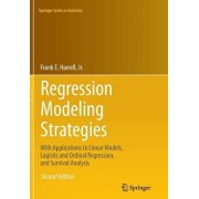 Regression Modeling Strategies: With Applications to Linear Models, Logistic and Ordinal Regression, and Survival Analysis/Frank E. Harrell Jr