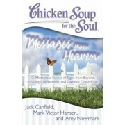 Chicken Soup for the Soul: Messages from Heaven: 101 Miraculous Stories of Signs from Beyond, Amazing Connections, and Love That Doesn't Die, Paperback/Jack Canfield