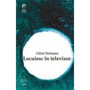 Locuiesc in televizor - Chloe Delaume