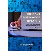 Tools and Technology in Translation: The Profile of Beginning Language Professionals in the Digital Age, Paperback/Rafa Lombardino