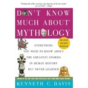 Don't Know Much about Mythology: Everything You Need to Know about the Greatest Stories in Human History But Never Learned, Paperback/Kenneth C. Davis