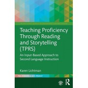 Teaching Proficiency Through Reading and Storytelling (Tprs): An Input-Based Approach to Second Language Instruction, Paperback/Karen Lichtman