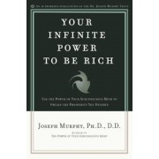 Your Infinite Power to Be Rich: Use the Power of Your Subconscious Mind to Obtain the Prosperity You Deserve, Paperback