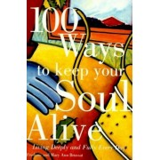 100 Ways to Keep Your Soul Alive: Living Deeply and Fully Every Day, Paperback