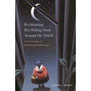 Revisioning Red Riding Hood Around the World: An Anthology of International Retellings