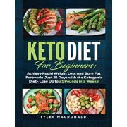 Keto Diet For Beginners Achieve Rapid Weight Loss and Burn Fat Forever in Just 21 Days with the Ketogenic Diet - Lose Up to 21 Pounds in 3 Weeks, Paperback/Tyler MacDonald