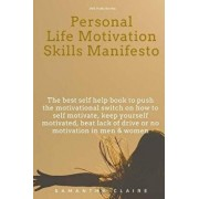 Personal Life Motivation Skills Manifesto: The Best Self Help Book to Push the Motivational Switch on How to Self Motivate, Keep Yourself Motivated, B, Paperback/Samantha Claire
