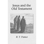 Jesus and the Old Testament: His Application of Old Testament Passages to Himself and His Mission, Paperback/R. T. France