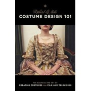Costume Design 101 - 2nd Edition: The Business and Art of Creating Costumes for Film and Television, Paperback/Richard Lamotte