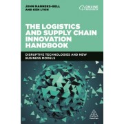 The Logistics and Supply Chain Innovation Handbook - Disruptive Technologies and New Business Models (Manners-Bell John)(Paperback / softback) (9780749486334)