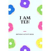 I am Ten: Birthday Activity Book: Unique Birthday Memory Keepsake Book for 10 year old girl or boy. Kids Interview Questions, St, Paperback/Jemima Kidd