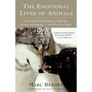 The Emotional Lives of Animals: A Leading Scientist Explores Animal Joy, Sorrow, and Empathy--And Why They Matter, Paperback/Marc Bekoff