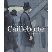 Gustave Caillebotte: The Painter's Eye, Hardcover