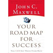 Your Road Map for Success: You Can Get There from Here, Paperback/John C. Maxwell