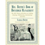 Mrs. Beeton's Book of Household Management: The 1861 Classic with Advice on Cooking, Cleaning, Childrearing, Entertaining, and More, Hardcover