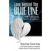 Love Behind the Blue Line: Stories of Love, Courage, Hope & Legacy, Paperback/Rachel Dolcine