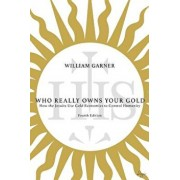 Who Really Owns Your Gold: How the Jesuits Use Gold Economics to Control Humanity, Paperback/William Garner