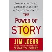 The Power of Story: Change Your Story, Change Your Destiny in Business and in Life, Paperback/Jim Loehr