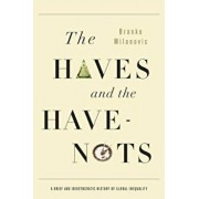 The Haves and the Have-Nots: A Brief and Idiosyncratic History of Global Inequality, Paperback/Branko Milanovic