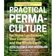 Practical Permaculture: For Home Landscapes, Your Community, and the Whole Earth, Paperback