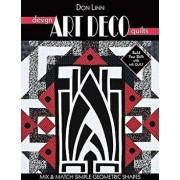 Design Art Deco Quilts: Mix & Match Simple Geometric Shapes, Paperback/Don Linn