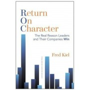 Return on Character: The Real Reason Leaders and Their Companies Win, Hardcover