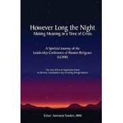 However Long the Night: Making Meaning in a Time of Crisis: A Spiritual Journey of the Leadership Conference of Women Religious (Lcwr), Paperback/Annmarie Sanders Ihm