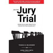 On the Jury Trial: Principles and Practices for Effective Advocacy, Hardcover/Thomas M. Melsheimer