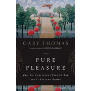 Pure Pleasure: Why Do Christians Feel So Bad about Feeling Good', Paperback/Gary L. Thomas