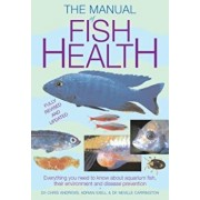 The Manual of Fish Health: Everything You Need to Know about Aquarium Fish, Their Environment and Disease Prevention, Paperback/Chris Andrews