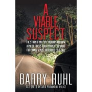 A Viable Suspect: The Story of Multiple Murders and How a Police Force's Reach Proved Too Short for Canada's Most Notorious Cold Case., Paperback/Barry Ruhl