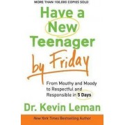 Have a New Teenager by Friday by Kevin Leman
