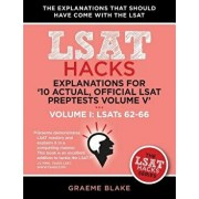 Explanations for '10 Actual, Official LSAT Preptests Volume V': Lsats 62-71 - Volume I: Lsats 62-66 (LSAT Hacks), Paperback/Graeme Blake