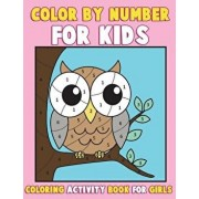 Color by Number for Kids: Coloring Activity Book for Girls: A Gorgeous Coloring Book for Girls with Large Pages of Cute Animals Dogs, Cats, Prin, Paperback/Annie Clemens