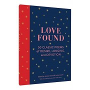 Love Found: 50 Classic Poems of Desire, Longing, and Devotion, Hardcover