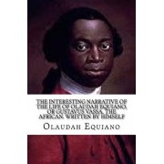 The Interesting Narrative of the Life of Olaudah Equiano: , or Gustavus Vassa, the African. Written by Himself, Paperback/Olaudah Equiano