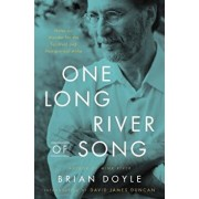 One Long River of Song: Notes on Wonder for the Spiritual and Nonspiritual Alike, Hardcover/Brian Doyle