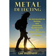 Metal Detecting: An Introduction to Hunting and Unearthing Buried Coins and Hidden Treasures, Paperback/Lee Weatherill