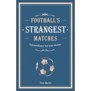 Football's Strangest Matches. Extraordinary but true stories from over a century of football, Hardback/Andrew Ward