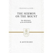 The Sermon on the Mount: The Message of the Kingdom, Hardcover/R. Kent Hughes