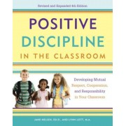 Positive Discipline in the Classroom: Developing Mutual Respect, Cooperation, and Responsibility in Your Classroom, Paperback