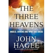 The Three Heavens: Angels, Demons and What Lies Ahead, Paperback/John Hagee