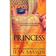 Princess: A True Story of Life Behind the Veil in Saudi Arab, Paperback/Jean Sasson