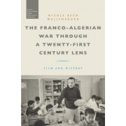 The Franco-Algerian War Through a Twenty-First Century Lens: Film and History