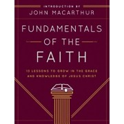 Fundamentals of the Faith: 13 Lessons to Grow in the Grace & Knowledge of Jesus Christ, Paperback/Grace Community Church