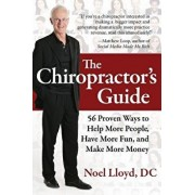 The Chiropractor's Guide: 56 Proven Ways to Help More People, Have More Fun, and Make More Money, Paperback/Noel Lloyd DC