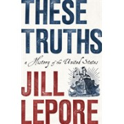 These Truths - A History of the United States (Lepore Jill (The New Yorker))(Cartonat) (9780393635249)