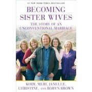 Becoming Sister Wives: The Story of an Unconventional Marriage, Paperback