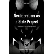 Neoliberalism as a State Project: Changing the Political Economy of Israel